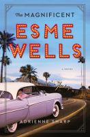 The Magnificent Esme Wells : A Novel by Sharp, Adrienne © 2018 (Added: 6/11/18)
