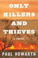 Only Killers And Thieves : A Novel by Howarth, Paul © 2018 (Added: 2/6/18)