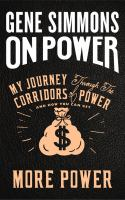 On Power : My Journey Through The Corridors Of Power And How You Can Get More Power by Simmons, Gene © 2017 (Added: 10/16/18)