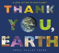 Thank+you+earth++a+love+letter+to+our+planet by Sayre, April Pulley © 2018 (Added: 3/21/18)