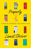 Property : Stories Between Two Novellas by Shriver, Lionel © 2018 (Added: 4/24/18)