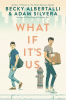 What If It's Us by Albertalli, Becky © 2018 (Added: 11/6/18)