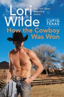 How The Cowboy Was Won : A Cupid, Texas Novel by Wilde, Lori © 2018 (Added: 4/24/18)