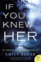 If You Knew Her : A Novel by Elgar, Emily © 2018 (Added: 1/31/18)