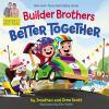 Builder brothers : better together