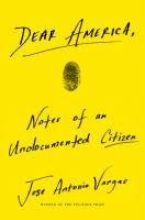Dear America : Notes Of An Undocumented Citizen by Vargas, Jose Antonio © 2018 (Added: 10/11/18)