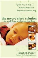 The No-cry Sleep Solution For Toddlers And Preschoolers : Gentle Ways To Stop Bedtime Battles And Improve Your Child's Sleep by Pantley, Elizabeth © 2005 (Added: 8/13/18)