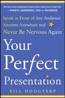 Your Perfect Presentation : Speak In Front Of Any Audience Anytime Anywhere And Never Be Nervous Again by Hoogterp, Bill © 2014 (Added: 1/8/15)