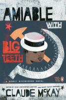 Amiable with Big Teeth: a Novel of the Love Affair Between the Communists and the Poor Black Sheep of Harlem