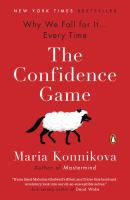 The Confidence Game : Why We Fall For It ... Every Time by Konnikova, Maria © 2017 (Added: 7/7/17)