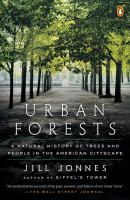 Urban Forests : A Natural History Of Trees And People In The American Cityscape by Jonnes, Jill © 2017 (Added: 6/6/18)