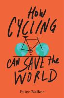 How Cycling Can Save The World by Walker, Peter © 2017 (Added: 9/14/17)