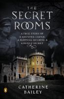 Book cover: The Secret Rooms: A True Story of a Haunted Castle, a Plotting Duchess and a Family Secret