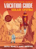 Vacation Guide To The Solar System : Science For The Savvy Space Traveler by Koski, Olivia © 2017 (Added: 6/14/17)