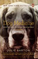 Dog Medicine : How My Dog Saved Me From Myself by Barton, Julie (Julie H.) © 2016 (Added: 10/17/16)