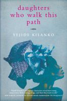 Daughters Who Walk This Path : A Novel by Kilanko, Yejide &copy; 2013 (Added: 5/7/13)