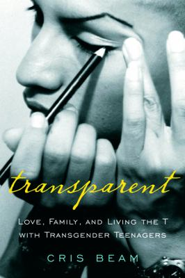 cover of Transparent: Love, Family, and Living the T with Transgender Teenagers