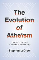 The Evolution Of Atheism : The Politics Of A Modern Movement by LeDrew, Stephen © 2016 (Added: 4/19/16)