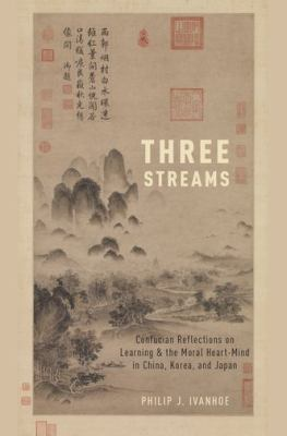 Three streams : Confucian reflections on learning and the moral heart-mind in China, Korea, and Japan