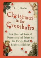 Christmas In The Crosshairs : Two Thousand Years Of Denouncing And Defending The World's Most Celebrated Holiday by Bowler, G. Q. © 2017 (Added: 10/6/16)
