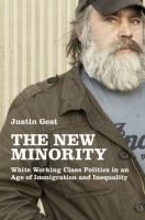 The New Minority : White Working Class Politics In An Age Of Immigration And Inequality by Gest, Justin © 2016 (Added: 3/17/17)