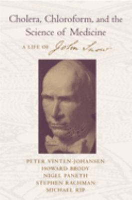 Cholera, Chloroform, and the Science of Medicine : A Life of John Snow book cover