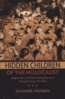 Hidden children of the Holocaust : Belgian nuns and their daring rescue of young Jews from the Nazis / Suzanne Vromen.
