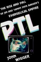 Ptl : The Rise And Fall Of Jim And Tammy Faye Bakker's Evangelical Empire by Wigger, John H. © 2017 (Added: 9/19/17)