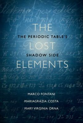 cover of The lost elements : the Periodic Table's shadow side