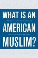 What Is An American Muslim? : Embracing Faith And Citizenship by Naåim, Abd Allåah Aòhmad © 2014 (Added: 3/2/15)