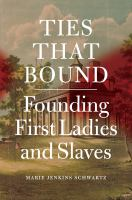 Ties That Bound : Founding First Ladies And Slaves by Schwartz, Marie Jenkins © 2017 (Added: 9/11/17)