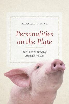 Personalities on the plate : the lives and minds of animals we eat