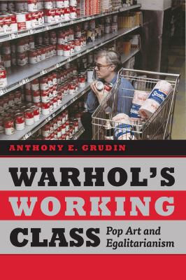 Warhol's Working Class, Anthony E. Grudin