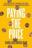 Paying The Price : College Costs, Financial Aid, And The Betrayal Of The American Dream by Goldrick-Rab, Sara © 2016 (Added: 9/16/16)
