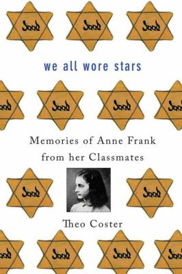 We All Wore Stars: memories of Anne Frank from her classmates by Theo Coster