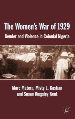 The Women's War of 1929: Gender and Violence in Colonial Nigeria