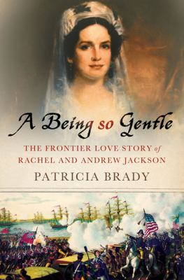 Details about A Being So Gentle: The Frontier Love Story of Rachel and Andrew Jackson