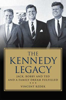 Details about The Kennedy legacy : Jack, Bobby and Ted and a family dream fulfilled