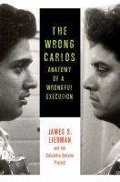 The Wrong Carlos : Anatomy Of A Wrongful Execution by Liebman, James S. © 2014 (Added: 1/9/15)
