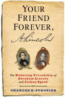 Your Friend Forever, A. Lincoln : The Enduring Friendship Of Abraham Lincoln And Joshua Speed by Strozier, Charles B. © 2016 (Added: 8/17/16)