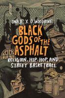 Black Gods Of The Asphalt : Religion, Hip-hop, And Street Basketball by Woodbine, Onaje X. O. © 2016 (Added: 4/14/17)