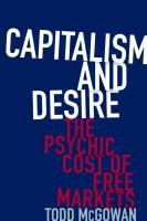Capitalism And Desire : The Psychic Cost Of Free Markets by McGowan, Todd © 2016 (Added: 6/12/18)