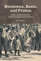 Hoedowns, Reels, And Frolics : Roots And Branches Of Southern Appalachian Dance by Jamison, Phil © 2015 (Added: 7/13/16)
