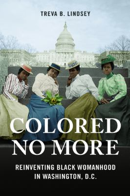 Colored No More: Reinventing Black Womanhood in Washington, D.C.