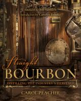 Straight Bourbon : Distilling The Industry's Heritage by Peachee, Carol © 2017 (Added: 4/16/18)