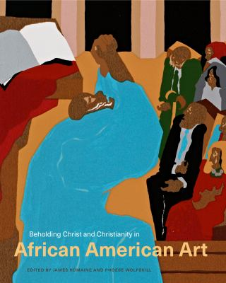 Beholding Christ and Christianity in African American Art, James Romaine (Editor); Phoebe Wolfskill (Editor)