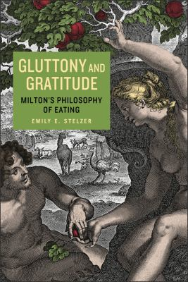 Gluttony and Gratitude : Milton's Philosophy of Eating