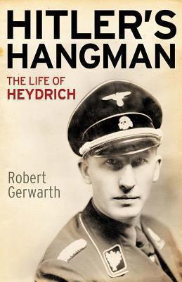 Hitler's Hangman: the Life of Heydrich by Robert Gerwarth