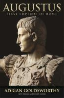 Augustus : First Emperor Of Rome by Goldsworthy, Adrian Keith, author © 2014 (Added: 2/25/15)