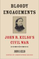 Bloody Engagements : John R. Kelso's Civil War by Kelso, John Russell © 2017 (Added: 6/9/17)